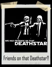 We Had Friends On That Death Star! Funny Star Wars T Shirt
