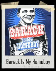 Barack Is My Homeboy T-Shirt