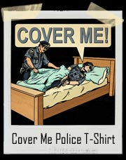 Cover Me Police T-Shirt
