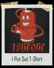 I Put Out Fire Extinguisher T-Shirt
