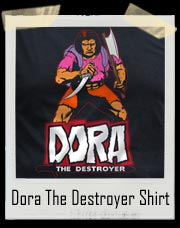 Dora The Explorer (Destroyer) T-Shirt