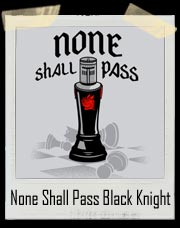 None Shall Pass Black Knight Monty Python T-Shirt