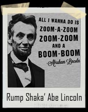 be Lincoln All I wanna do is zoom a zoom zoom zoom....In your Boom Boom
