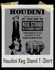 Houdini Upside Down Keg Stand T-Shirt