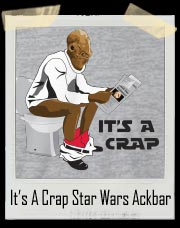 It's A Crap Star Wars Ackbar T-Shirt