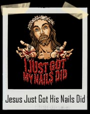 I Just Got my Nails Did Jesus T-Shirt