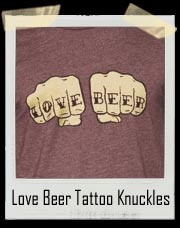 Love - Beer Hand / Fist Tattoo T Shirt