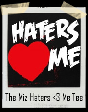 The Miz Haters <3 Me Authentic T-Shirt
