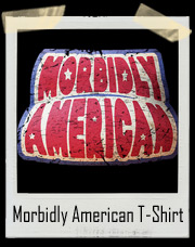 Morbidly American T-Shirt