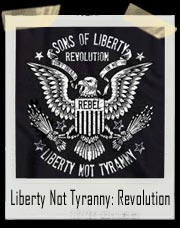 Liberty Not Tyranny: Revolution : Sons Of Liberty T-Shirt