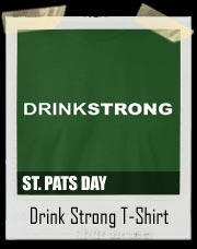 Irish Drink Strong T-Shirt