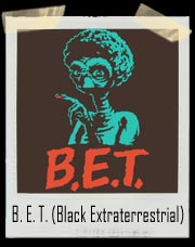 B. E. T. (Black Extraterrestrial) T-Shirt