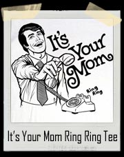 It's Your Mom (Ring Ring) T-Shirt