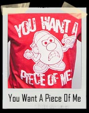 Mr. Potato Head You Want A Piece of Me Shirt