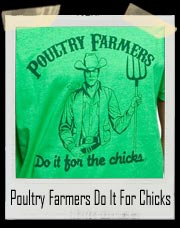 Poultry Farmers Do It For Chicks T-Shirt