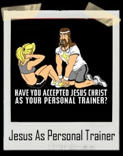 Have You Accepted Jesus Christ As Your Personal Trainer T-Shirt