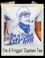 I'm A Friggin' Captain T-Shirt