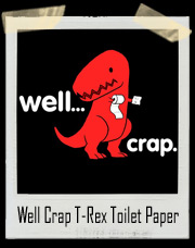 Well Crap T-Rex Toilet Paper