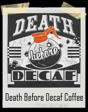 Death Before Decaf Coffee T-Shirt