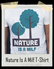 Nature Is A Milf T-Shirt