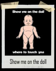 Show me on the doll where to touch you! T- Shirt