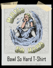 Bawl So Hard Alice T-Shirt