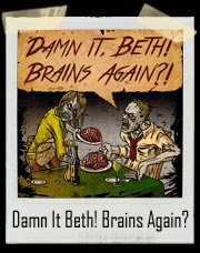 Damn It, Beth! Brains Again?! Zombie T-Shirt