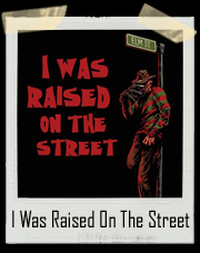 Raised On The Street Freddy Krueger T-Shirt