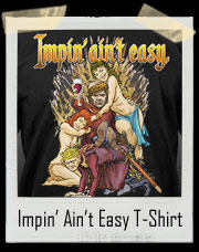 Impin' Ain't Easy Game Of Thrones T-Shirt