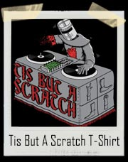 Tis But A Scratch Monty Python DJ T-Shirt