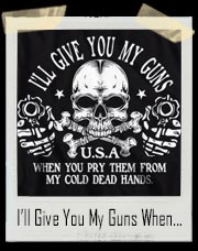 I'll Give You My Guns When You Pry Them From my Cold Dead Hands T-Shirt