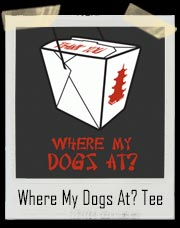 Where My Dogs At Chinese Food T-Shirt