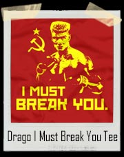 Rocky 4 - Russian Drago I Must Break You T-Shirt