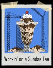 Workin' on a Sundae T-Shirt