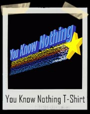 You Know Nothing T-Shirt