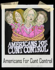 Americans For Cunt Control T-Shirt