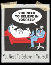 You Need To Believe In Yourself Unicorn T-Shirt
