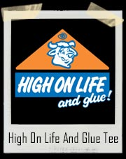 High On Life And Glue T-Shirt