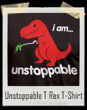 I Am Unstoppable T Rex T-Shirt