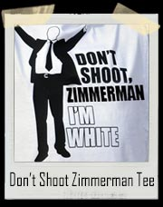 Don't Shoot Zimmerman I'm White T-Shirt