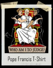 Who Am I To Judge Pope Francis T-Shirt