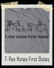T-Rex Hates First Dates T-Shirt