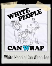 White People Can Wrap T-Shirt