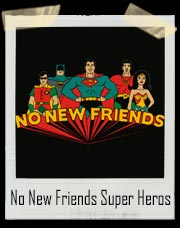 No New Friends Super Heros T-Shirt