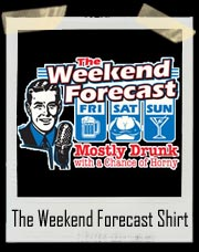 The Weekend Forecast - Mostly Drunk with a chance of Horny T-Shirt