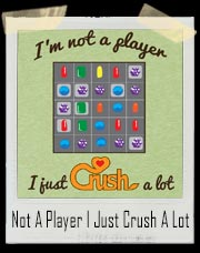 I'm Not A Player I Just Crush A Lot Candy Crush T-Shirt