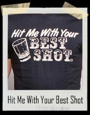 Hit Me With Your Best Shot Drinking T-Shirt