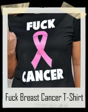 Fuck Breast Cancer T-Shirt