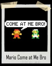 Mario Come at Me Bro T Shirt
