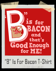 B Is For Bacon And That's Good Enough For Me T-Shirt